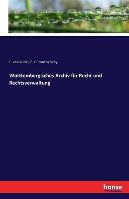 Wurttembergisches Archiv Fur Recht Und Rechtsverwaltung (Paperback)