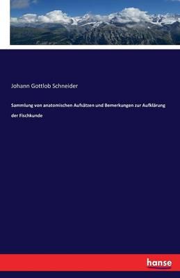 Sammlung Von Anatomischen Aufsatzen Und Bemerkungen Zur Aufklarung Der Fischkunde (Paperback)
