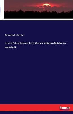 Fernere Behauptung Der Kritik Uber Die Kritischen Beitrage Zur Metaphysik (Paperback)