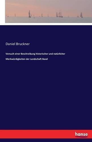 Versuch Einer Beschreibung Historischer Und Naturlicher Merkwurdigkeiten Der Landschaft Basel (Paperback)