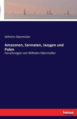 Amazonen, Sarmaten, Jazygen Und Polen (Paperback)