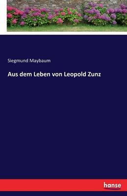 Aus Dem Leben Von Leopold Zunz (Paperback)