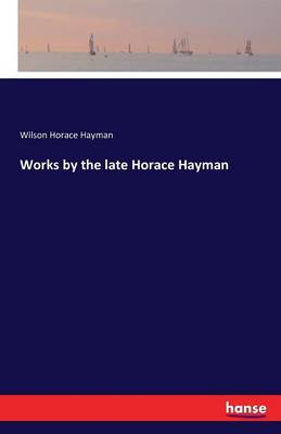 Works by the Late Horace Hayman (Paperback)