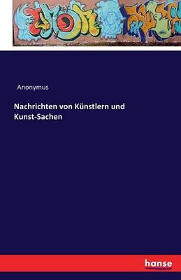 Nachrichten Von Kunstlern Und Kunst-Sachen (Paperback)