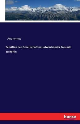 Schriften Der Gesellschaft Naturforschender Freunde Zu Berlin (Paperback)