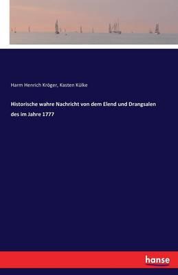Historische Wahre Nachricht Von Dem Elend Und Drangsalen Des Im Jahre 1777 (Paperback)