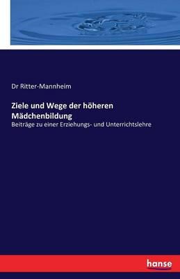 Ziele Und Wege Der Hoheren Madchenbildung (Paperback)