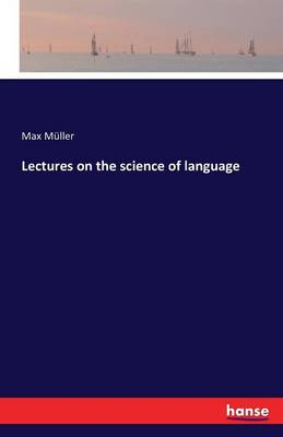 Lectures on the Science of Language (Paperback)