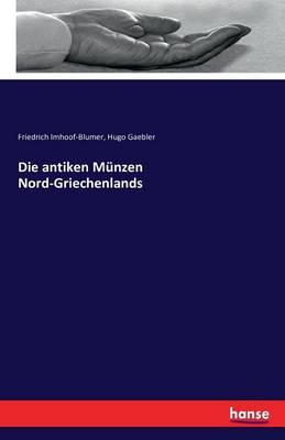 Die Antiken Munzen Nord-Griechenlands (Paperback)
