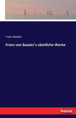 Franz Von Baader's Samtliche Werke (Paperback)