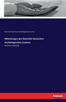 Mitteilungen Des Kaiserlich Deutschen Archaologischen Instituts (Paperback)