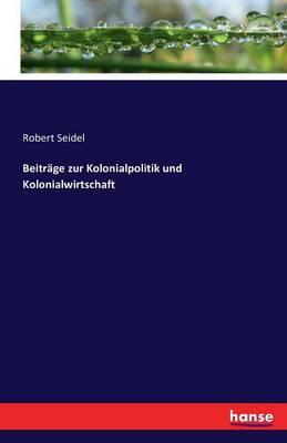 Beitr ge Zur Kolonialpolitik Und Kolonialwirtschaft (Paperback)