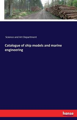 Catalogue of Ship Models and Marine Engineering (Paperback)