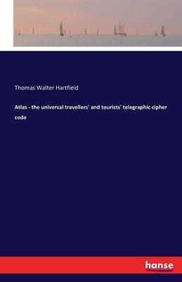 Atlas - The Universal Travellers' and Tourists' Telegraphic Cipher Code (Paperback)