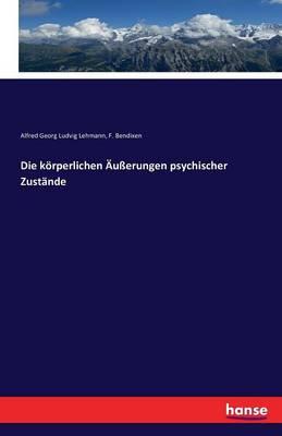 Die K rperlichen u erungen Psychischer Zust nde (Paperback)