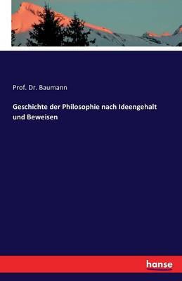 Geschichte Der Philosophie Nach Ideengehalt Und Beweisen (Paperback)
