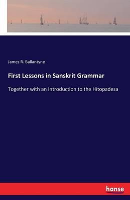 First Lessons in Sanskrit Grammar (Paperback)