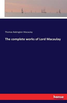 The Complete Works of Lord Macaulay (Paperback)