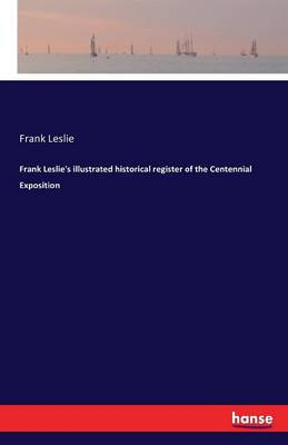 Frank Leslie's Illustrated Historical Register of the Centennial Exposition (Paperback)
