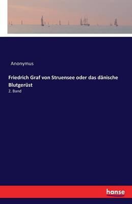 Friedrich Graf Von Struensee Oder Das Danische Blutgerust (Paperback)