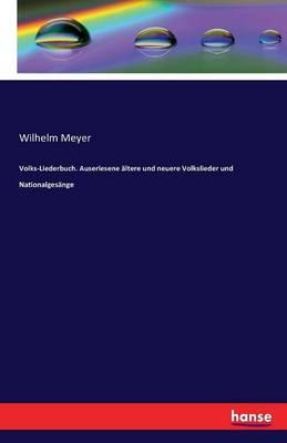 Volks-Liederbuch. Auserlesene Altere Und Neuere Volkslieder Und Nationalgesange (Paperback)