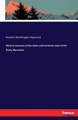 Mineral Resources of the States and Territories West of the Rocky Mountains (Paperback)