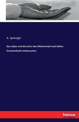 Das Leben Und Die Lehre Des Mohammad Nach Bisher Grosstentheils Unbenutzten (Paperback)