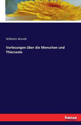 Vorlesungen Uber Die Menschen- Und Thierseele (Paperback)