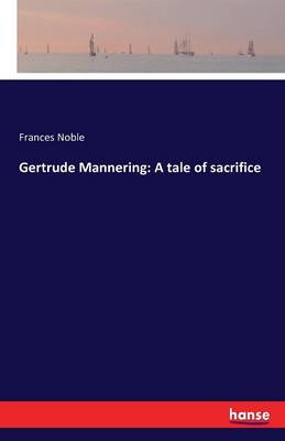 Gertrude Mannering: A Tale of Sacrifice (Paperback)