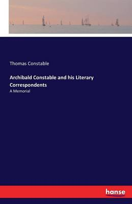Archibald Constable and His Literary Correspondents (Paperback)