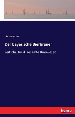 Der Bayerische Bierbrauer (Paperback)