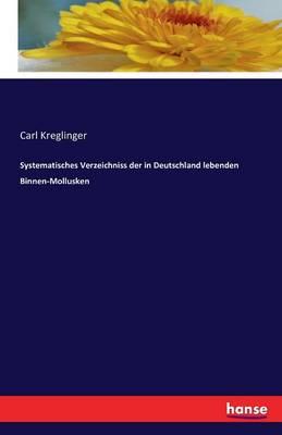 Systematisches Verzeichniss Der in Deutschland Lebenden Binnen-Mollusken (Paperback)