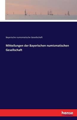 Mitteilungen Der Bayerischen Numismatischen Gesellschaft (Paperback)