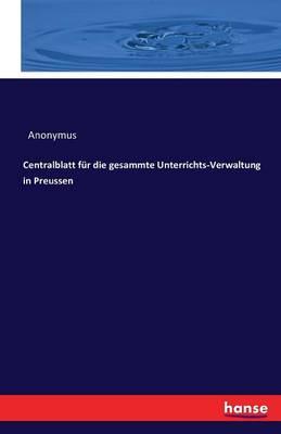 Centralblatt Fur Die Gesammte Unterrichts-Verwaltung in Preussen (Paperback)