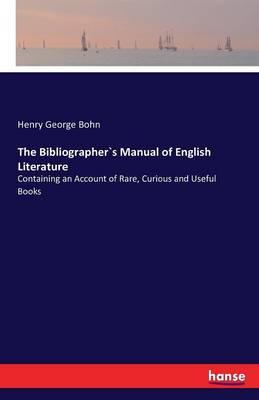 The Bibliographers Manual of English Literature (Paperback)
