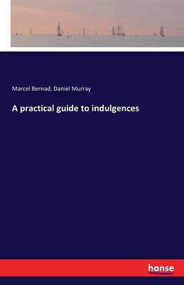 A Practical Guide to Indulgences (Paperback)