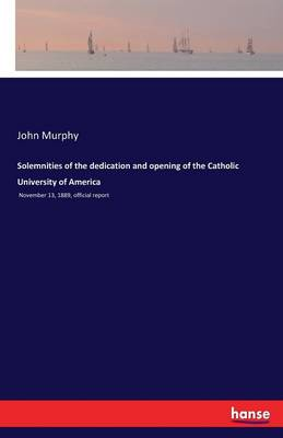 Solemnities of the Dedication and Opening of the Catholic University of America (Paperback)