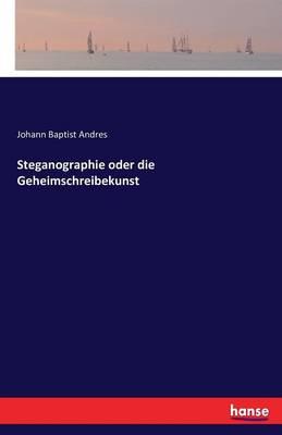 Steganographie Oder Die Geheimschreibekunst (Paperback)
