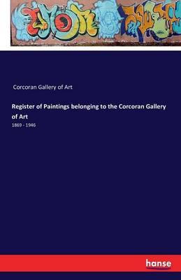 Register of Paintings Belonging to the Corcoran Gallery of Art (Paperback)
