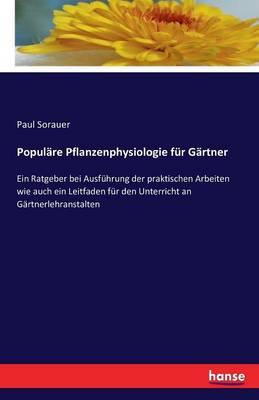 Populare Pflanzenphysiologie Fur Gartner (Paperback)