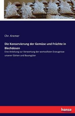 Die Konservierung Der Gemuse Und Fruchte in Blechdosen (Paperback)
