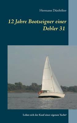 12 Jahre Bootseigner Einer Dehler 31 (Paperback)