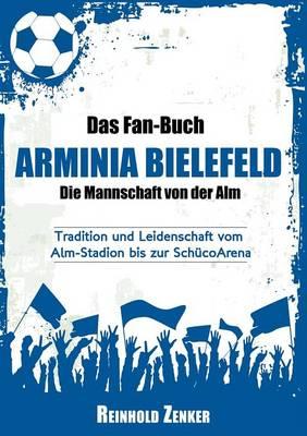 Das Fan-Buch Arminia Bielefeld - Die Mannschaft Von Der Alm (Paperback)