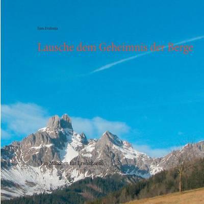 Lausche Dem Geheimnis Der Berge (Paperback)