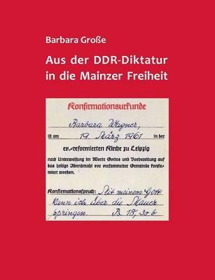 Aus Der Ddr-Diktatur in Die Mainzer Freiheit (Paperback)