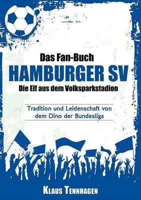 Das Fan-Buch Hamburger Sv - Die Elf Aus Dem Volksparkstadion (Paperback)