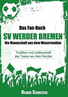 Das Fan-Buch Sv Werder Bremen - Die Mannschaft Aus Dem Weserstadion (Paperback)
