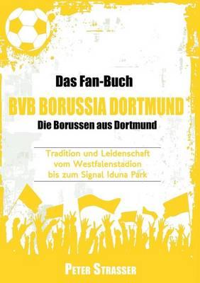 Das Fan-Buch Bvb Borussia Dortmund - Die Borussen Aus Dortmund (Paperback)