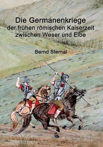 Die Germanenkriege der fruhen roemischen Kaiserzeit zwischen Weser und Elbe (Paperback)