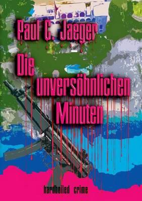 Die Unversohnlichen Minuten (Paperback)